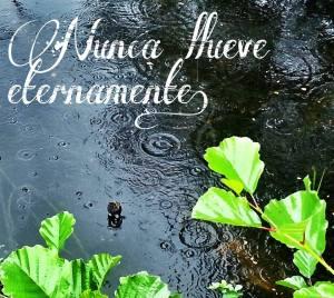 Nunca llueve eternamente